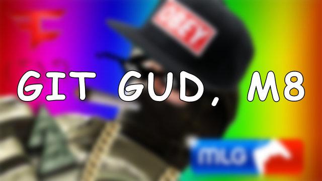 GIT GUD, M8.